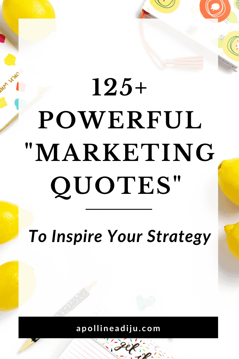 125 Powerful Marketing Quotes To Inspire Your Strategy Blog Apolline Adiju Marketing Strategist In 2020 Digital Marketing Quotes Marketing Quotes Funny Content Marketing Quotes
