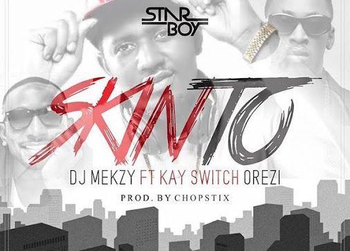 Download Skinto by DJ Mekzy Ft  KaySwitch & Orezi  Free mp3 nd video