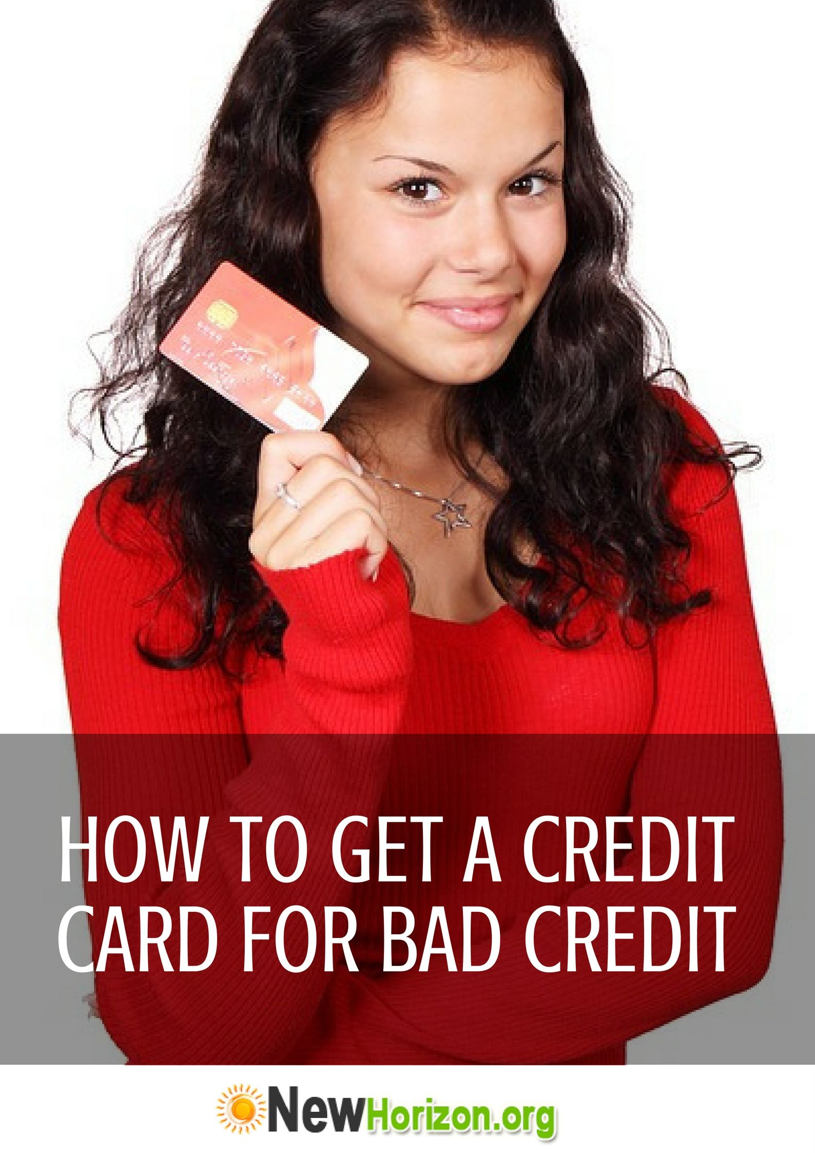 How To Get A Credit Card When You Have Bad Credit Bad Credit