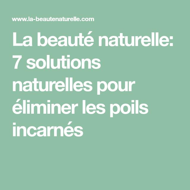 La beauté naturelle: 7 solutions naturelles pour éliminer les poils incarnés