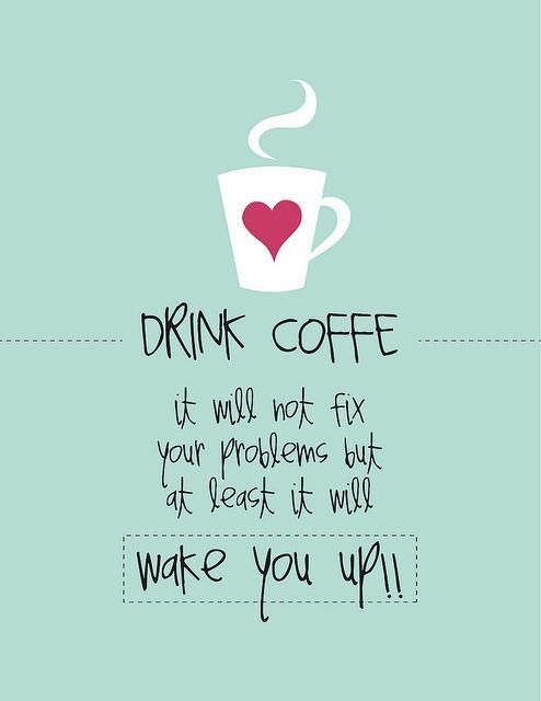 toma cafe no resolvera tus problemas pero al menos te despertara