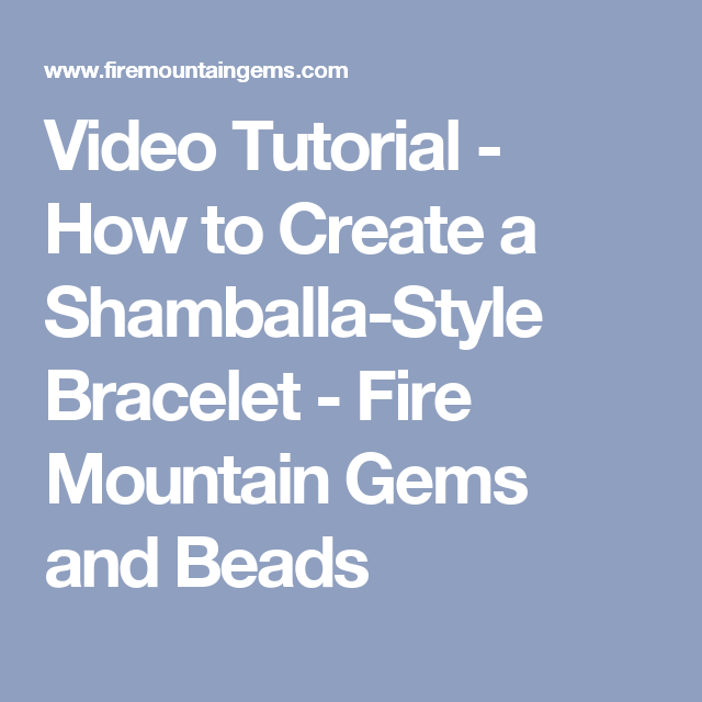 Video Tutorial - How to Create a Shamballa-Style Bracelet - Fire Mountain Gems and Beads