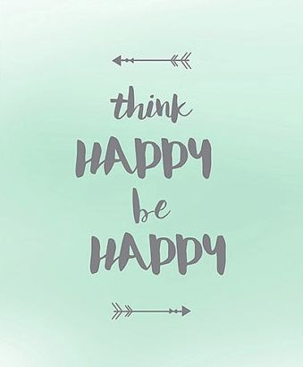 Think Happy Be Happy Happy Quotes Happy Quotes