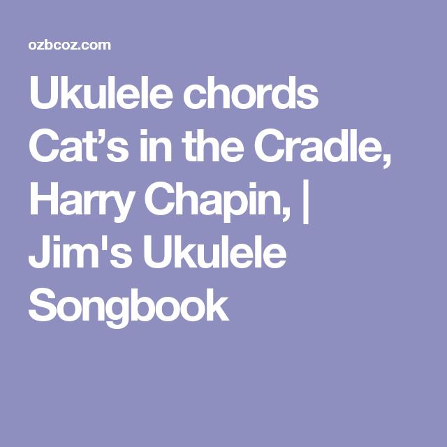 Ukulele chords Cat\'s in the Cradle, Harry Chapin,   Jim\'s Ukulele ...