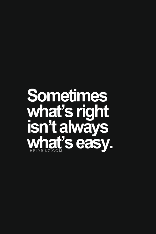 sometimes whats right isn't always whats easy Clever