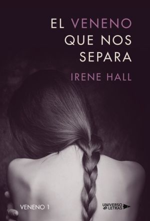 Irene Hall - Serie Trilogía Veneno 01 - El veneno que nos
