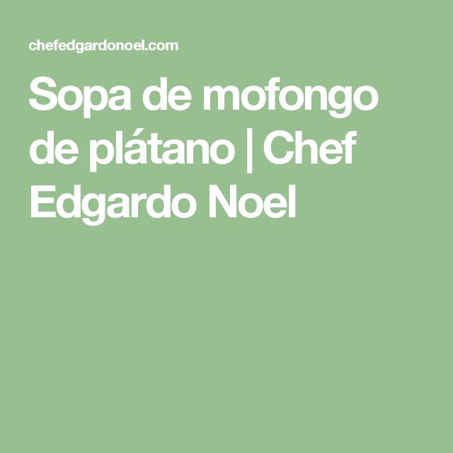 Sopa de mofongo de plátano | Chef Edgardo Noel