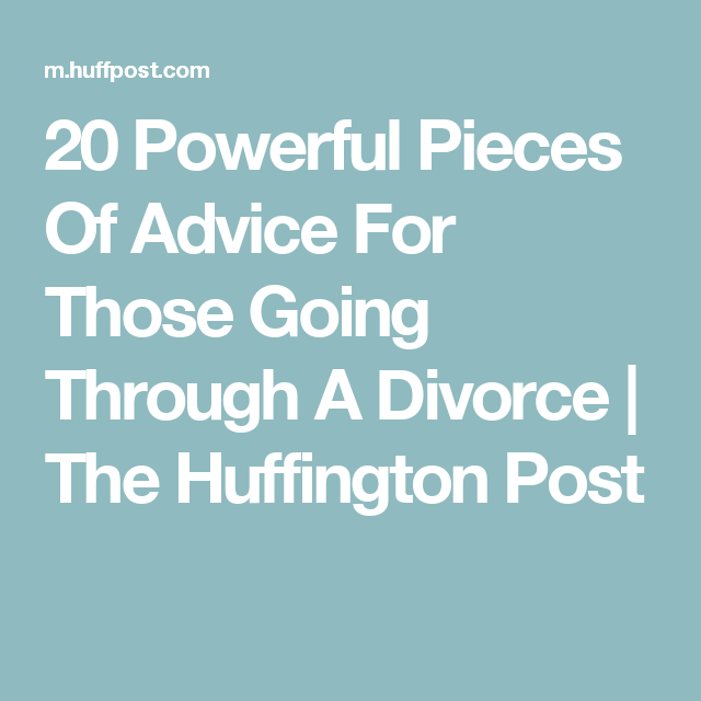 20 Powerful Pieces Of Advice For Those Going Through A Divorce The Huffington Post Divorce Advice Divorce Divorce Advice Woman
