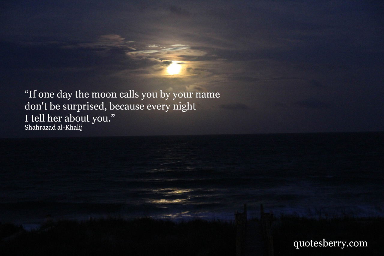 Moon Quotes Tumblr If One Day The Moon Calls Youyour Name Don't Be Surprised