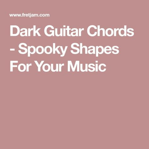 Dark Guitar Chords - Spooky Shapes For Your Music | Guitar | Pinterest