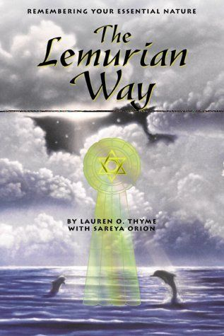 Lemurian Way: Remembering Your Essential Nature by Lauren O.:Orion Thyme, http://www.amazon.co.uk/gp/product/1880090910?ie=UTF8=A12I4XFZBQ60U4=all_books_maldon