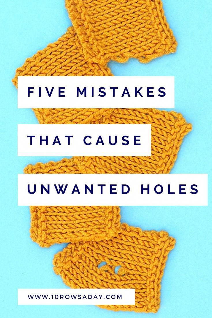 Unwanted Holes in Knitting - Five Reasons Why They Appear, How to Avoid Them and How to Fix Them | 10 rows a day