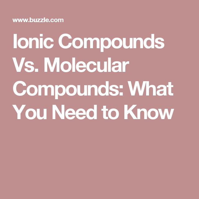 Ionic Compounds Vs. Molecular Compounds: What You Need to Know