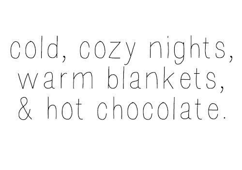 Bon Cold, Cozy Nights, Warm Blankets, And Hot Chocolate