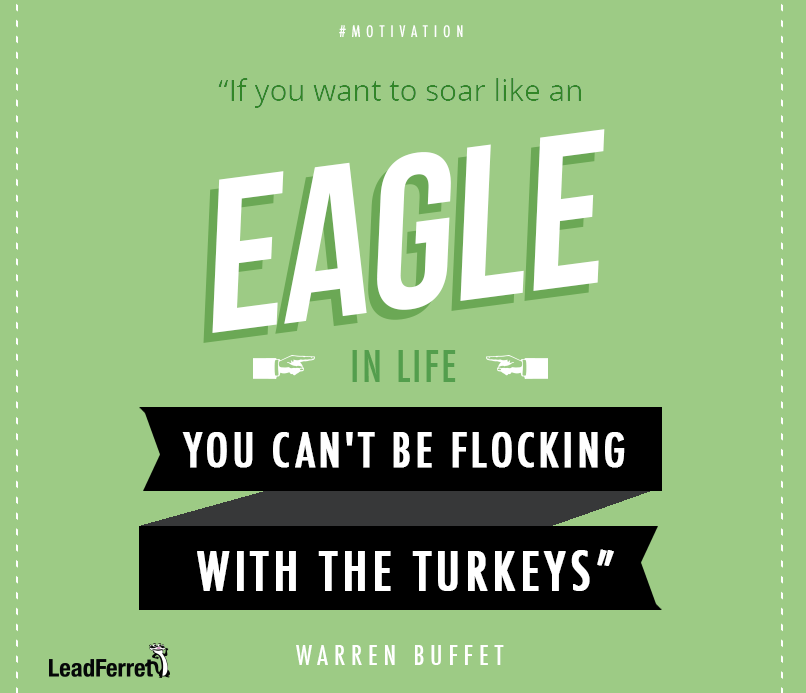 If You Want To Soar Like An Eagle In Life You Can T Be Flocking With The Turkeys Warren Buffet Motiva Motivational Quotes Monday Motivation Warren Buffet