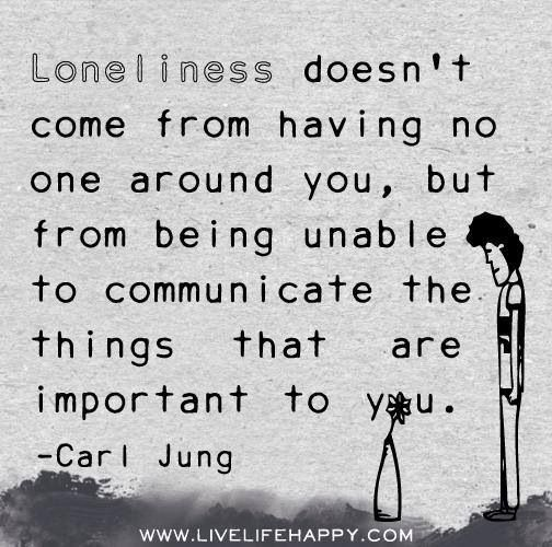 Loneliness doesn't com from