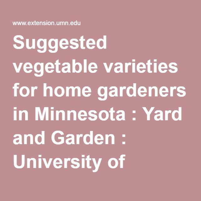 suggested vegetable varieties for home gardeners in minnesota yard and garden university of minnesota
