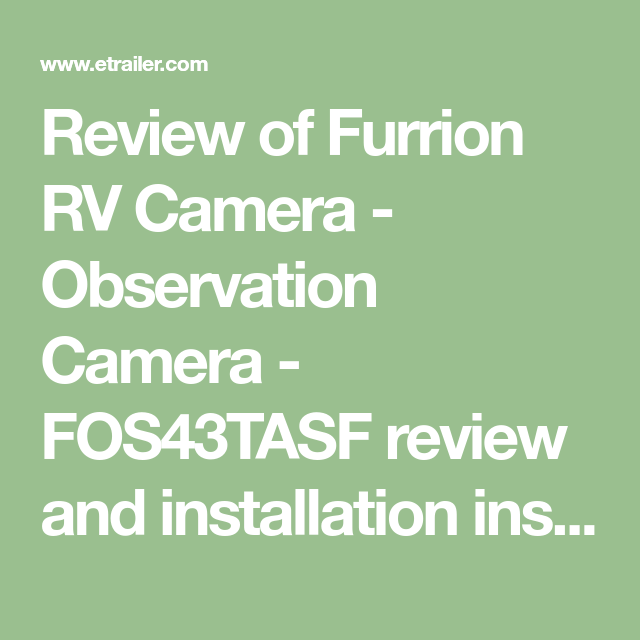 Review Of Furrion Rv Camera Observation Camera Fos43tasf Review And Installation Instructio Backup Camera System Wireless Backup Camera System Installation