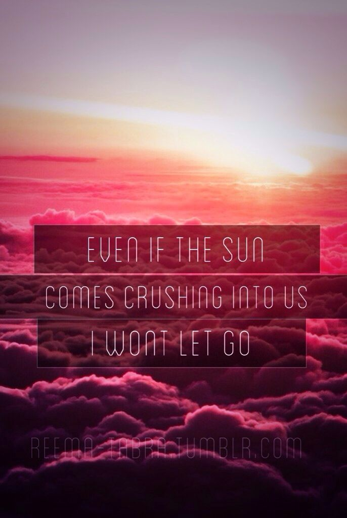 Even if the sun comes crashing into us if won't let go... (Leaving California)