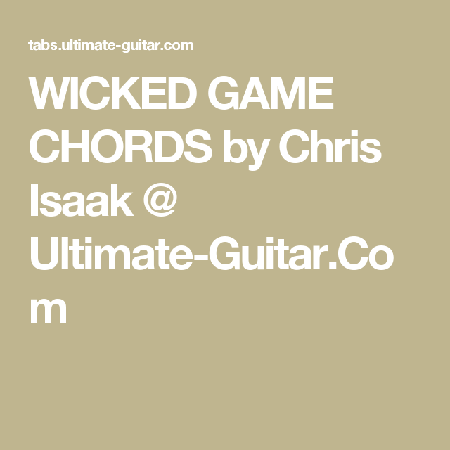 WICKED GAME CHORDS by Chris Isaak @ Ultimate-Guitar.Com | Making ...