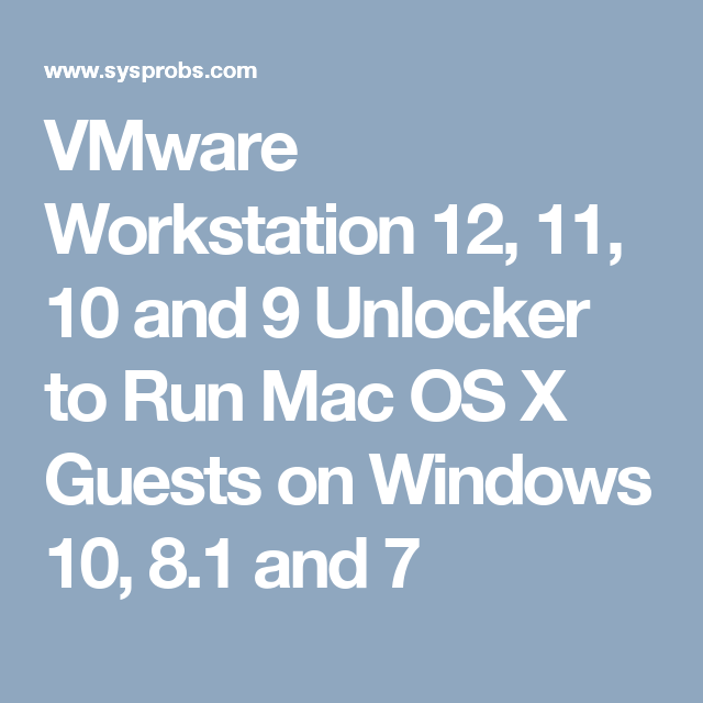 VMware Workstation 12, 11, 10 and 9 Unlocker to Run Mac OS X Guests