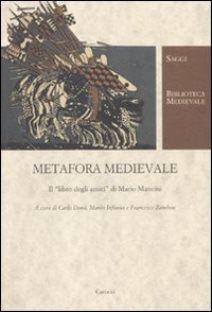 Metafora Medievale Il Libro Degli Amici Di Mario Mancini A Cura Di Carlo Dona Marco Infurna Francesco Zambon Roma Carocci 2011 A Cura