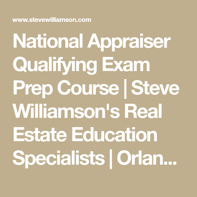 National Appraiser Qualifying Exam Prep Course Steve Williamson S Real Estate Education Specialists Orlando Flor Real Estate Education Exam Prep Education