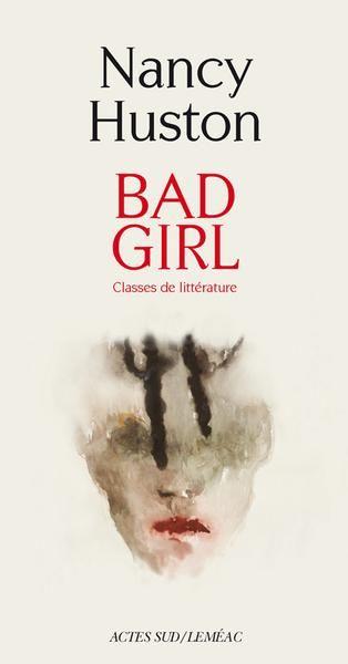 Bad girl : classes de littérature / Nancy Huston.-- [S.l.] : Actes Sud, 2014.