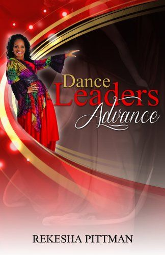 Dance Leaders Advance By Rekesha Pittman Http Www Amazon Com Dp 0982015860 Ref Cm Sw R Pi Dp 75gdsb0xe5n0jxqt Dance Books Worship Dance Praise Dance