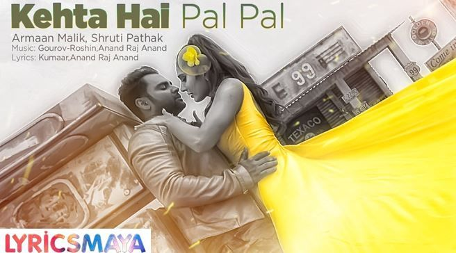 Kehta Hai Pal Pal Lyrics – Armaan Malik, Shruti Pathak