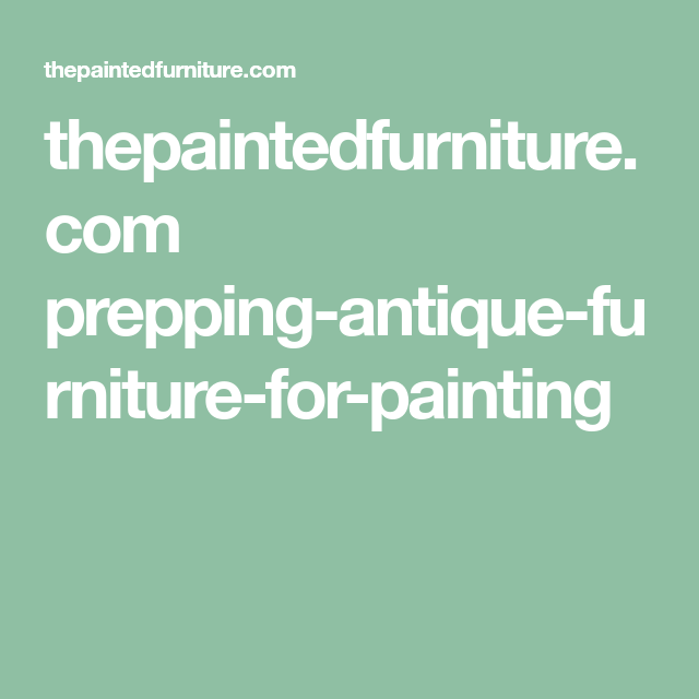 thepaintedfurniture.com prepping-antique-furniture-for-painting