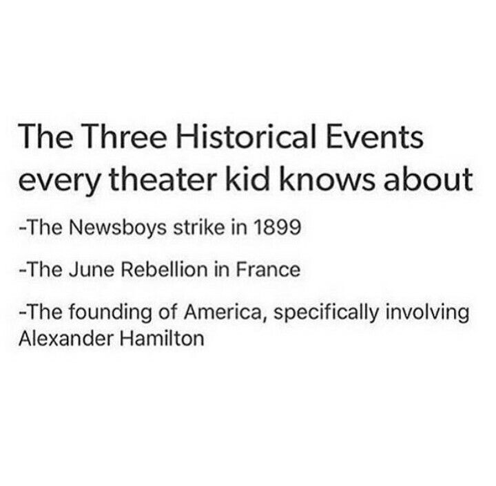 Newsies, Les Mis, Hamilton Oh yeah, I know ALL about those