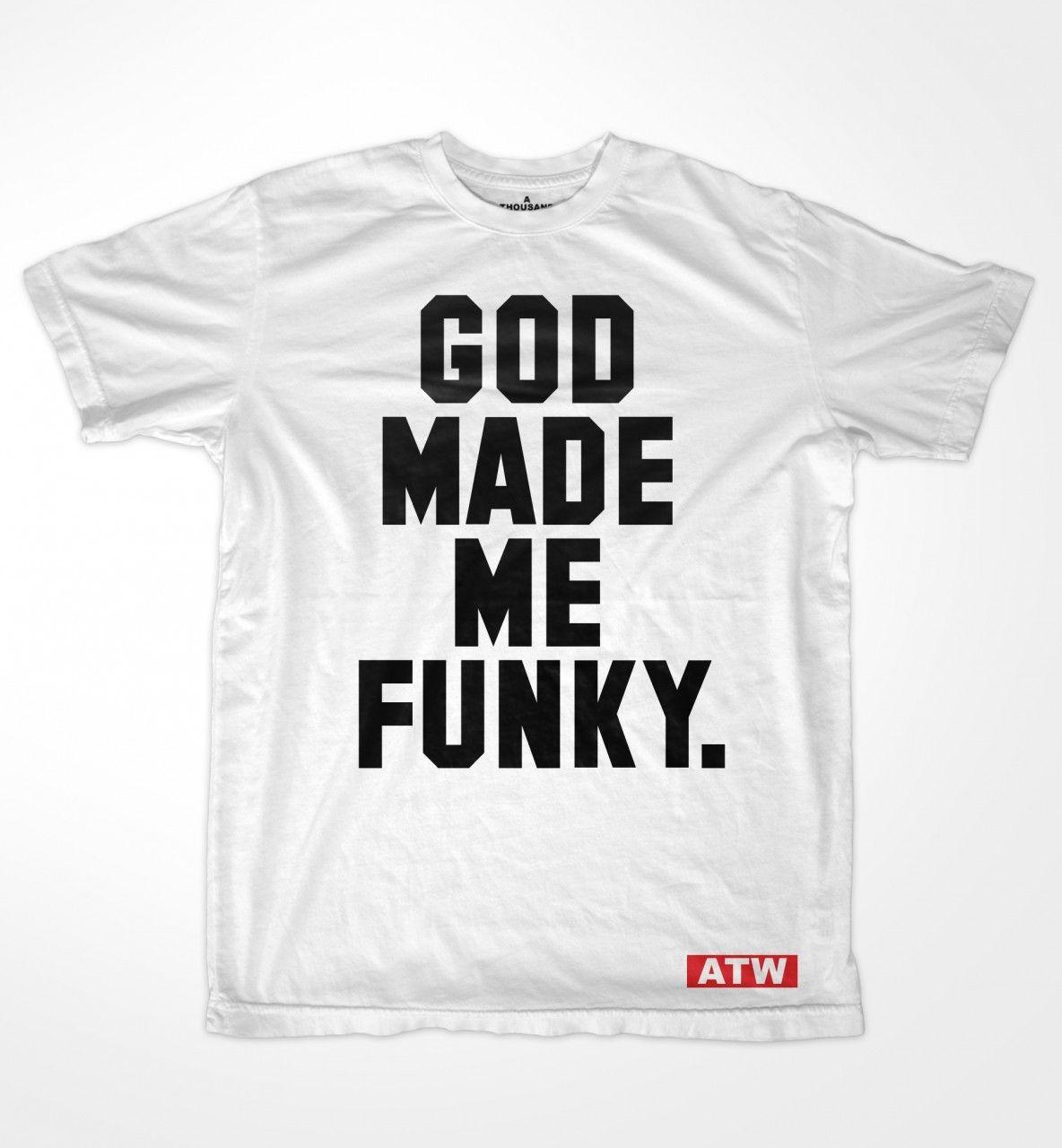 53f2a856c22a God Made Me Funky T-Shirt | T-Shirts | T shirt, Shirts, God made me
