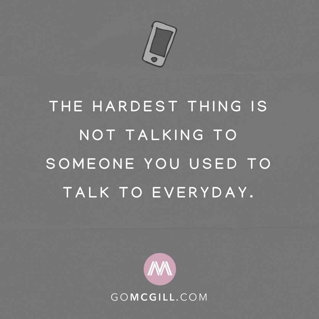 The Hardest Thing Is Not Talking To Someone You Used To Talk To Everyday Simplereminders Quotes Hard Th Be Yourself Quotes Everyday Quotes Talking Quotes