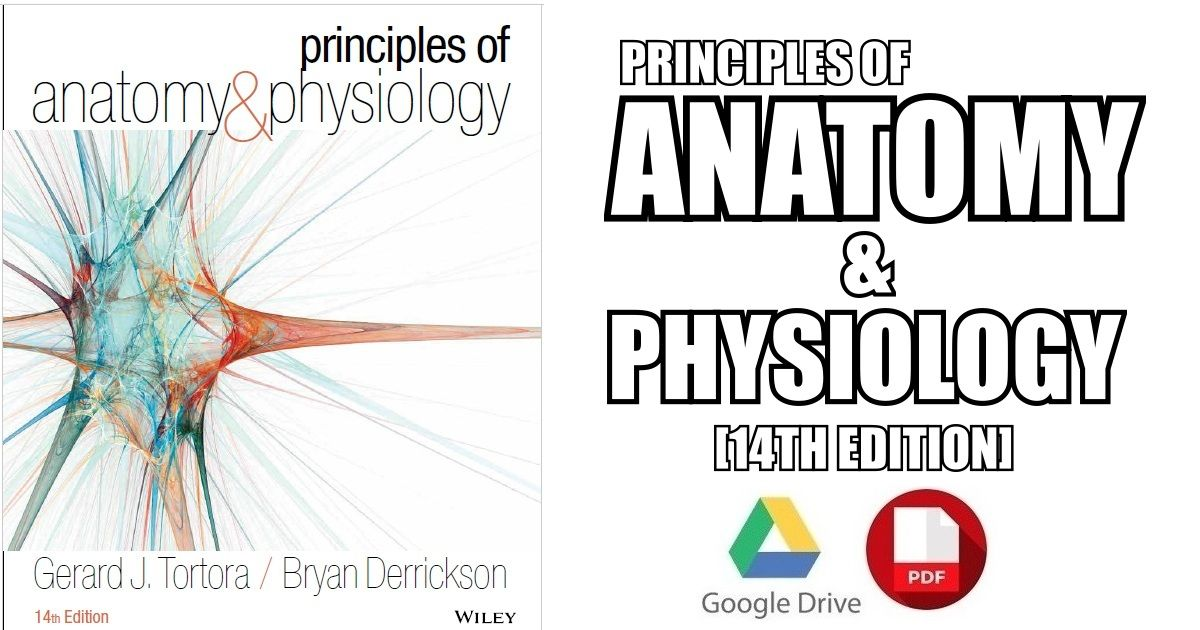 This Article Contains Principles Of Anatomy And Physiology 14th Edition Pdf For Free Download This Book Has Been Aut Anatomy And Physiology Physiology Anatomy