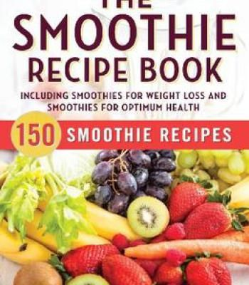 The smoothie recipe book 150 smoothie recipes including smoothies the smoothie recipe book 150 smoothie recipes including smoothies for weight loss and smoothies for forumfinder Choice Image