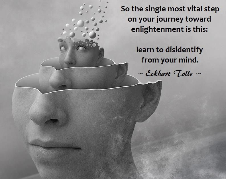So, the single most vital step on your journey toward enlightement is this: learn to disidentify from your mind. Eckhart Tolle Quote