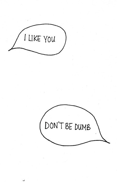 """I like you."" - ""Don't be dumb."""