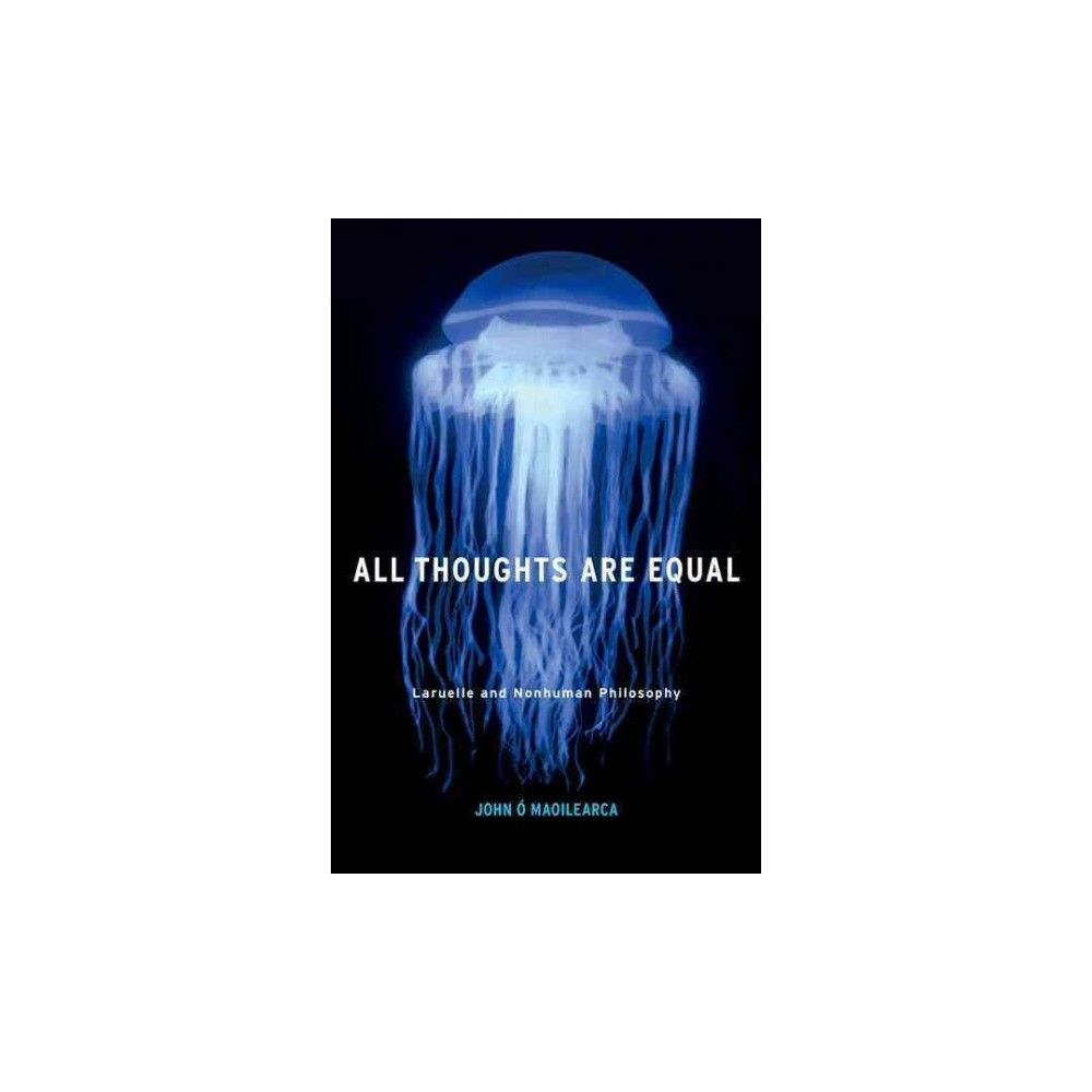 All thoughts are equal laruelle and nonhuman philosophy all thoughts are equal laruelle and nonhuman philosophy hardcover john o maoilearca book wormsstandard formto falaconquin