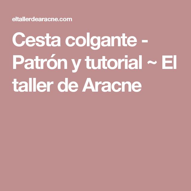 Cesta colgante - Patrón y tutorial ~ El taller de Aracne | Ganchillo ...