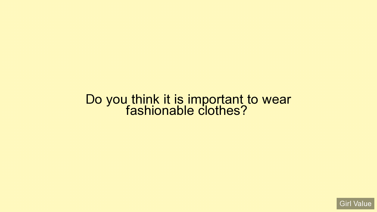 Do you think it is important to wear fashionable clothes?