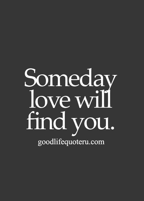 Someday Love Will Find You Quotes Pinterest Life Quotes Good