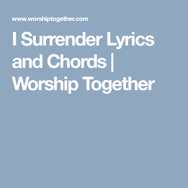 I Surrender Lyrics and Chords | Worship Together | Music | Pinterest ...
