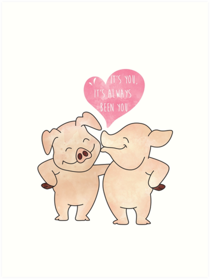 Smiling Piggy Couple It Is You Always Been You Happy Valentines Day Art Print By Thewishdesigns Valentines Day Drawing Valentine Drawing Doodle Art Designs