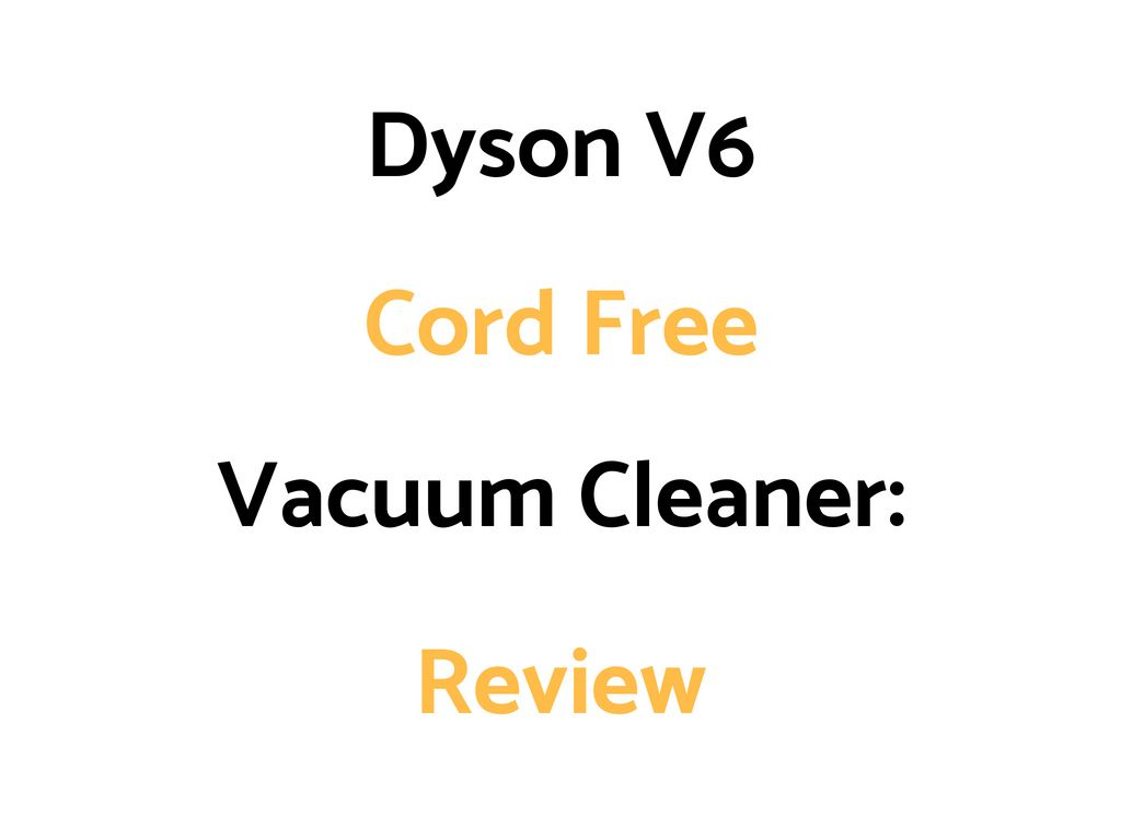 Dyson V6 Cord Free Vacuum Cleaner Review Dyson V6 Dyson Vacuum Cleaner