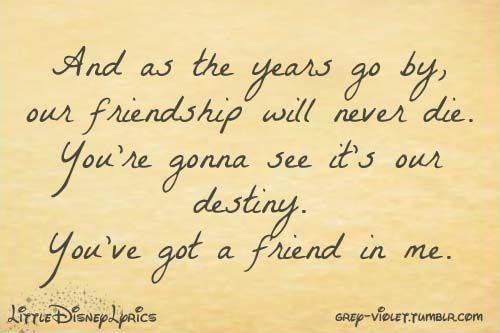 You Ve Got A Friend In Me On Tumblr Toy Story Quotes Friendship Quotes Disney Quotes
