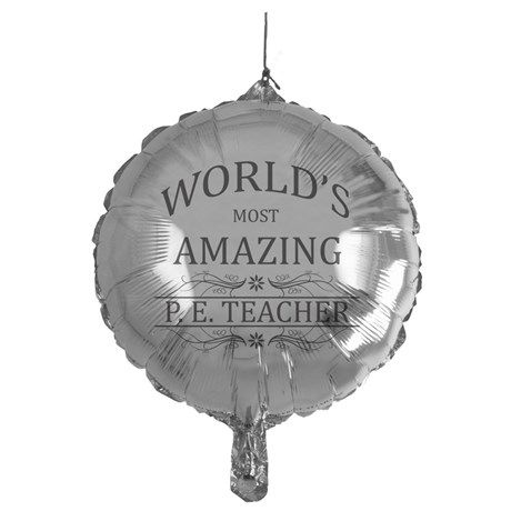 Worlds Most Amazing P.E. Teacher Balloon on CafePress.com