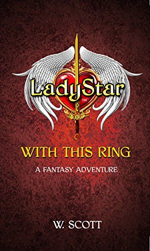 With This Ring: A LadyStar Fantasy Adventure (Seven Rings of Ajanel Book 1) by W. Scott