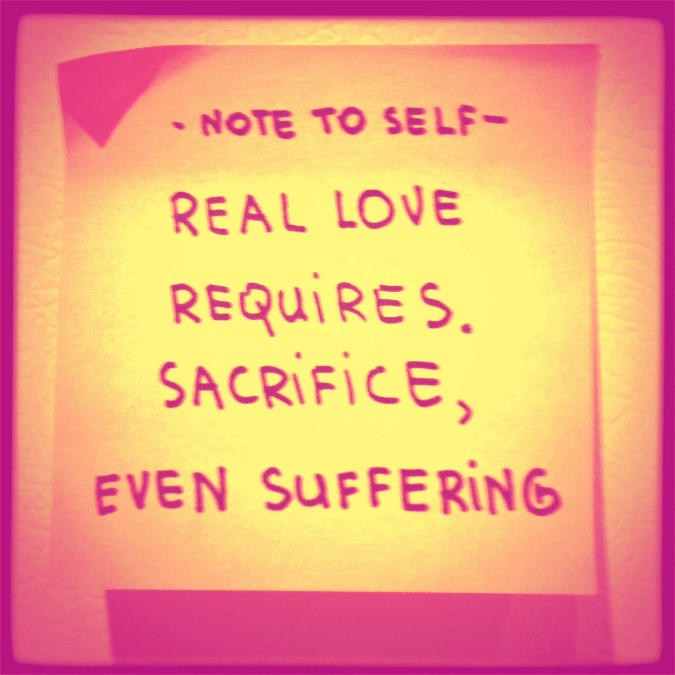 Note to Self Real love requires sacrifice even suffering ExploreGod
