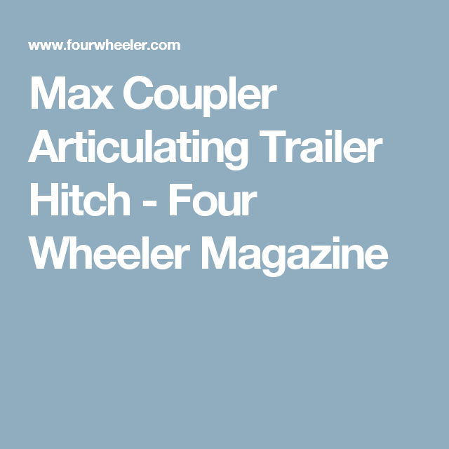 Max Coupler Articulating Trailer Hitch - Four Wheeler Magazine ...